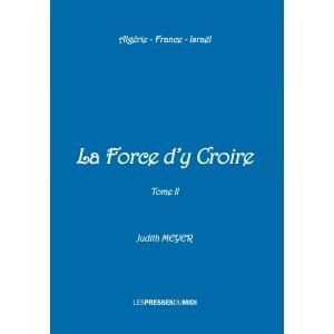 LA FORCE D'Y CROIRE Tome II...