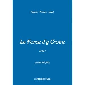 LA FORCE D'Y CROIRE Tome 1...